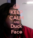 KEEP CALM AND Duck Face - Personalised Poster large