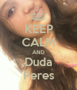 KEEP CALM AND Duda Peres - Personalised Poster large