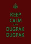 KEEP CALM AND DUGPAK DUGPAK - Personalised Poster large