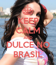 KEEP CALM AND DULCE NO BRASIL - Personalised Poster large