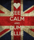 KEEP CALM AND DUMP ELLIE - Personalised Poster large