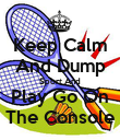 Keep Calm And Dump Sport And Play Go On The Console - Personalised Poster large