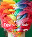 Keep Calm AND Dye your hair like a rainbow - Personalised Poster large