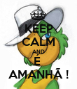 KEEP CALM AND É  AMANHÃ ! - Personalised Poster large