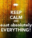 KEEP CALM AND eaat absolutely EVERYTHING! - Personalised Poster large