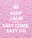 KEEP CALM AND EASY COME  EASY GO - Personalised Poster large