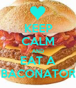 KEEP CALM AND EAT A BACONATOR - Personalised Poster large