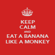 KEEP CALM AND EAT A BANANA LIKE A MONKEY - Personalised Poster large