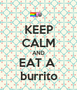 KEEP CALM AND EAT A  burrito - Personalised Poster large