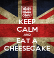 KEEP CALM AND EAT A CHEESECAKE - Personalised Poster large