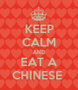 KEEP CALM AND EAT A CHINESE  - Personalised Poster small