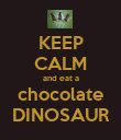 KEEP CALM and eat a chocolate DINOSAUR - Personalised Poster large