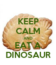 KEEP CALM AND EAT A DINOSAUR - Personalised Poster large