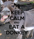 KEEP CALM AND  EAT A DONKEY - Personalised Poster large