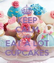 KEEP CALM AND EAT A LOT CUPCAKES - Personalised Poster large