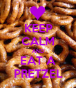KEEP CALM AND EAT A PRETZEL - Personalised Poster large