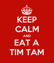 KEEP CALM AND EAT A TIM TAM - Personalised Poster large