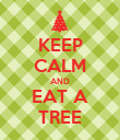 KEEP CALM AND EAT A TREE - Personalised Poster large