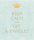 KEEP CALM AND EAT  A TWIGLET - Personalised Poster large