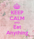 KEEP CALM AND Eat Anything - Personalised Poster large