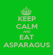 KEEP CALM AND EAT ASPARAGUS - Personalised Poster large