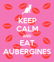 KEEP CALM AND EAT AUBERGINES - Personalised Poster large