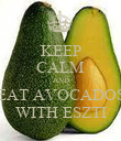 KEEP CALM AND EAT AVOCADOS WITH ESZTI - Personalised Poster large