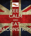 KEEP CALM AND EAT BACONSTRIPS - Personalised Poster large