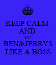 KEEP CALM  AND  EAT  BEN&JERRYS LIKE A BOSS - Personalised Poster large