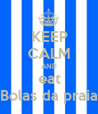 KEEP CALM AND eat .Bolas da praia. - Personalised Poster large