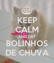 KEEP CALM AND EAT BOLINHOS DE CHUVA - Personalised Poster large