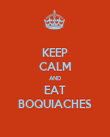 KEEP CALM AND EAT BOQUIACHES - Personalised Poster large