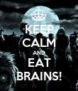 KEEP CALM AND EAT BRAINS! - Personalised Poster large