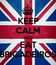 KEEP CALM AND EAT BRIGADEIROS - Personalised Poster large