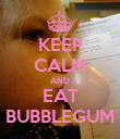 KEEP CALM AND EAT BUBBLEGUM - Personalised Poster large