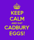 KEEP CALM AND EAT CADBURY EGGS! - Personalised Poster large