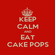 KEEP CALM AND EAT CAKE POPS - Personalised Poster large
