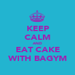 KEEP CALM AND EAT CAKE WITH BAGYM - Personalised Poster large