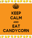 KEEP CALM AND EAT CANDYCORN - Personalised Poster large