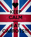 KEEP CALM AND EAT CARROTS!!!! - Personalised Poster large