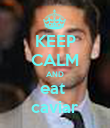 KEEP CALM AND eat  caviar - Personalised Poster large