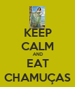 KEEP CALM AND EAT CHAMUÇAS - Personalised Poster large
