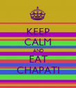 KEEP CALM AND EAT CHAPATI - Personalised Poster large