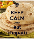 KEEP CALM AND eat chapatti - Personalised Poster large