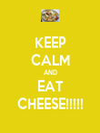 KEEP CALM AND EAT CHEESE!!!!! - Personalised Poster large