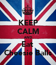 KEEP CALM AND Eat  Cheesie Balls - Personalised Poster large