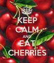 KEEP CALM AND EAT CHERRIES - Personalised Poster large