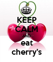 KEEP CALM AND eat cherry's - Personalised Poster large