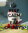 KEEP CALM AND EAT CHERRYS - Personalised Poster large