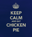 KEEP CALM AND EAT CHICKEN PIE - Personalised Poster large
